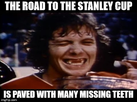 Hockey Love | THE ROAD TO THE STANLEY CUP IS PAVED WITH MANY MISSING TEETH | image tagged in hockey,memes,stanley cup,what if i told you,no teeth | made w/ Imgflip meme maker