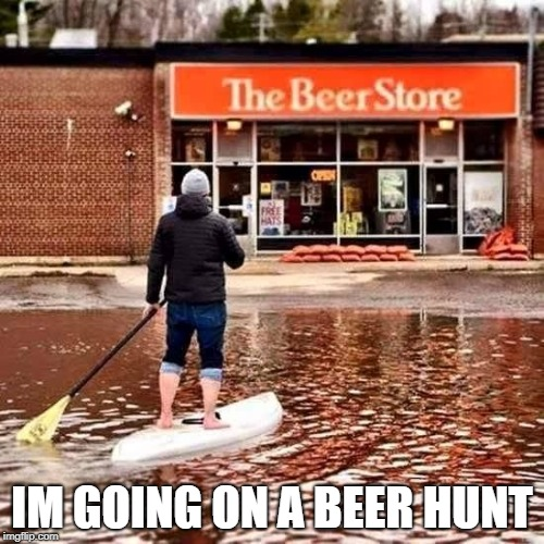 IM GOING ON A BEER HUNT | image tagged in beer flood | made w/ Imgflip meme maker
