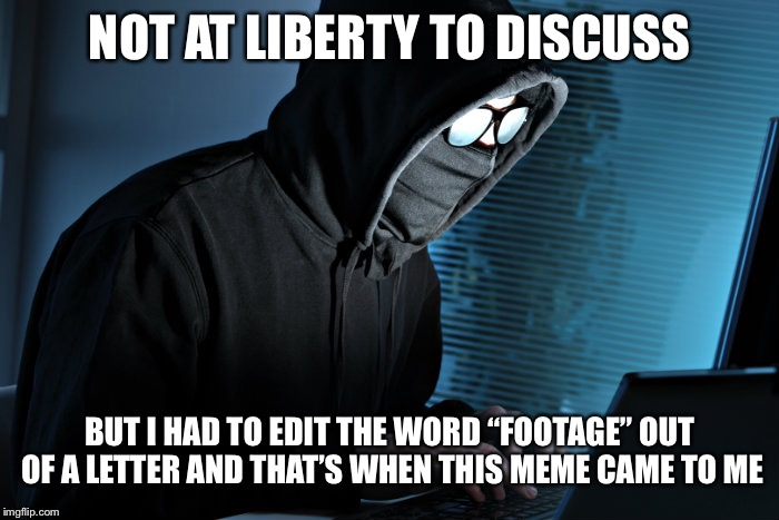 "Paranoid | NOT AT LIBERTY TO DISCUSS BUT I HAD TO EDIT THE WORD ""FOOTAGE"" OUT OF A LETTER AND THAT'S WHEN THIS MEME CAME TO ME 