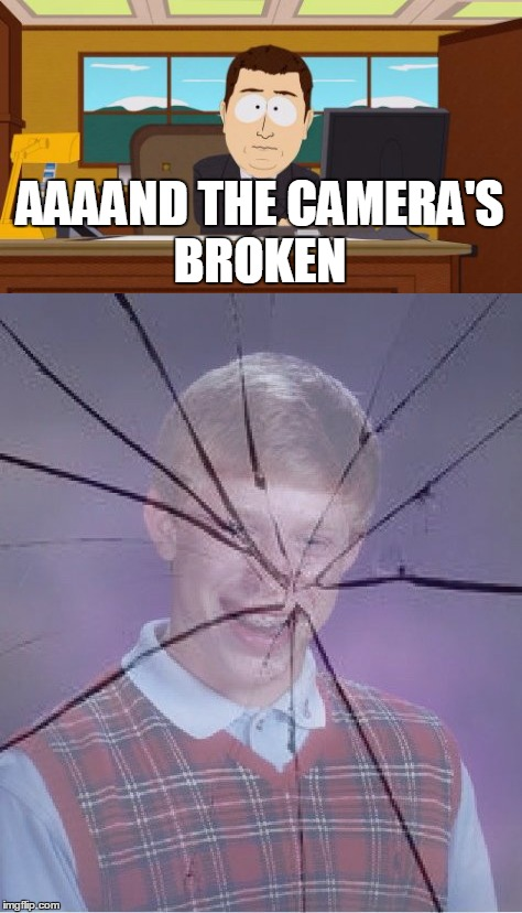AAAAND THE CAMERA'S BROKEN | made w/ Imgflip meme maker