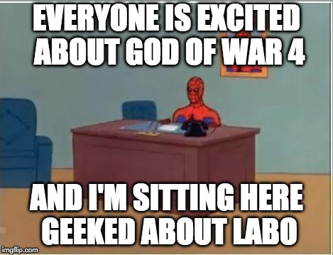 Spiderman Computer Desk Meme | EVERYONE IS EXCITED ABOUT GOD OF WAR 4 AND I'M SITTING HERE GEEKED ABOUT LABO | image tagged in memes,spiderman computer desk,spiderman,god of war,ps4,labo | made w/ Imgflip meme maker