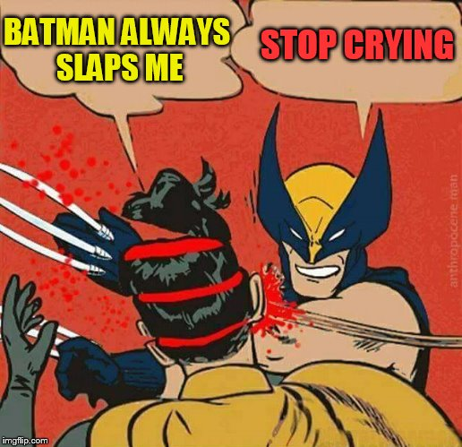BATMAN ALWAYS SLAPS ME STOP CRYING | made w/ Imgflip meme maker
