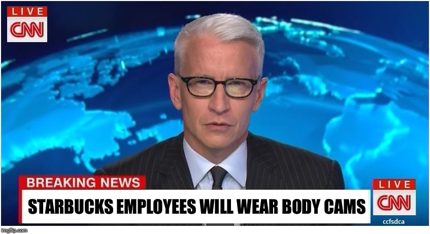 CNN Breaking News Anderson Cooper | STARBUCKS EMPLOYEES WILL WEAR BODY CAMS | image tagged in cnn breaking news anderson cooper,starbucks | made w/ Imgflip meme maker