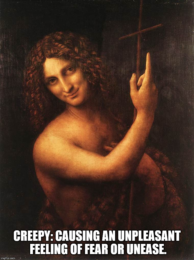 St John the Baptist - by Leonardo da Vinci | CREEPY: CAUSING AN UNPLEASANT FEELING OF FEAR OR UNEASE. | image tagged in leonardo da vinci,john the baptist,painting,religion,creeu | made w/ Imgflip meme maker