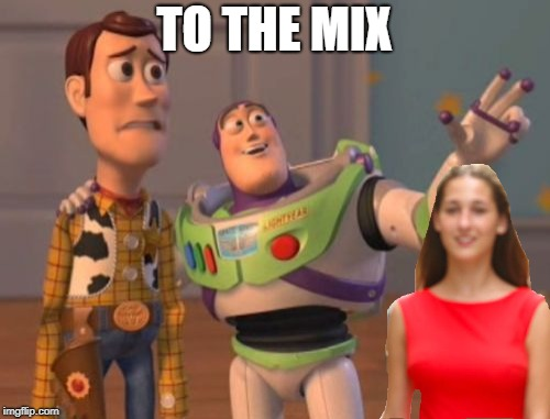 TO THE MIX | made w/ Imgflip meme maker