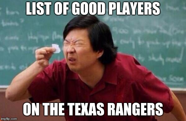 Small List |  LIST OF GOOD PLAYERS; ON THE TEXAS RANGERS | image tagged in small list | made w/ Imgflip meme maker