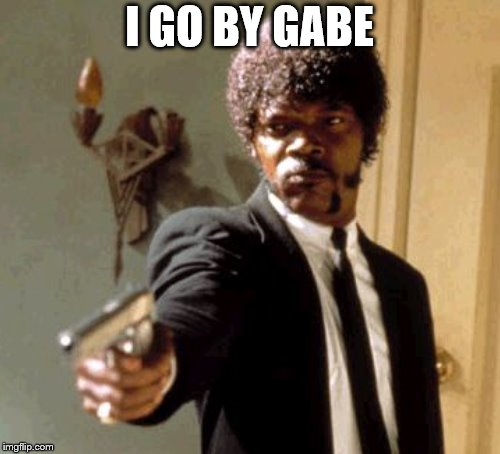 I GO BY GABE | made w/ Imgflip meme maker