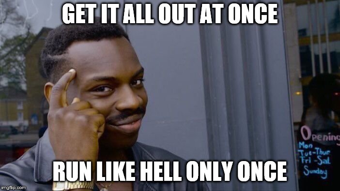 Roll Safe Think About It Meme | GET IT ALL OUT AT ONCE RUN LIKE HELL ONLY ONCE | image tagged in memes,roll safe think about it | made w/ Imgflip meme maker
