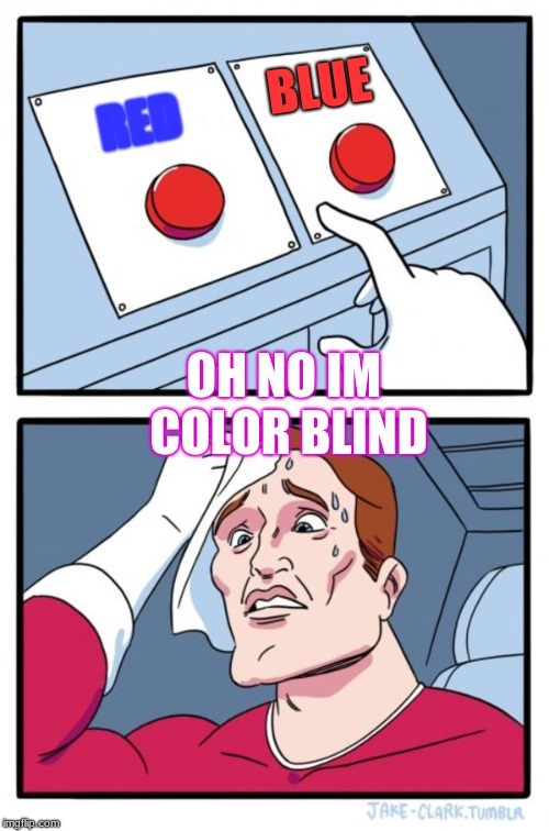 Two Buttons Meme | RED BLUE OH NO IM COLOR BLIND | image tagged in memes,two buttons | made w/ Imgflip meme maker