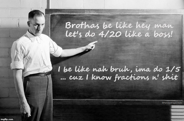 School Daze  | image tagged in 420,smoke,weed,cannabis,math | made w/ Imgflip meme maker