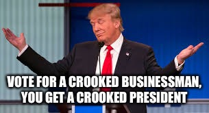 Crooked lying trump | VOTE FOR A CROOKED BUSINESSMAN, YOU GET A CROOKED PRESIDENT | image tagged in donald trump,lying trump,trump jail,trump lawyer,funny trump meme,stormy daniels | made w/ Imgflip meme maker