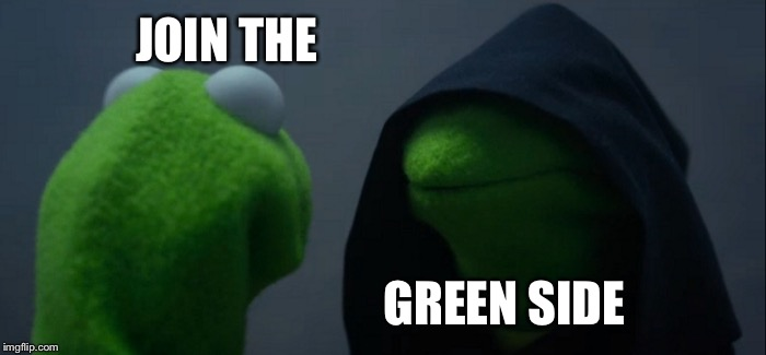 Evil Kermit Meme | JOIN THE GREEN SIDE | image tagged in memes,evil kermit | made w/ Imgflip meme maker