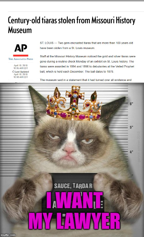 Grumpy's Museum Trip | I WANT MY LAWYER | image tagged in funny memes,grumpy cat,jewelry,museum,cat | made w/ Imgflip meme maker