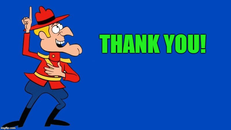 dudley do right | THANK YOU! | image tagged in dudley do right | made w/ Imgflip meme maker