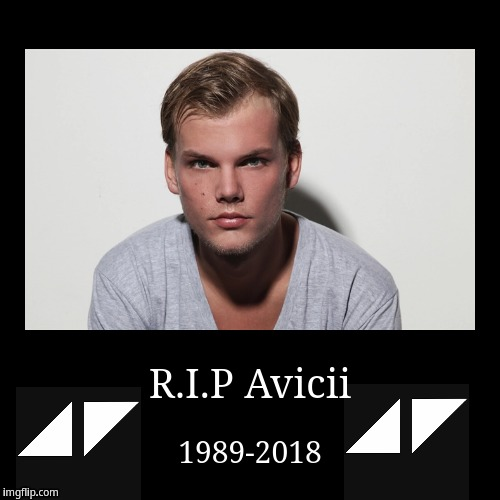 R.I.P Avicii | R.I.P Avicii | 1989-2018 | image tagged in funny,demotivationals,avicii | made w/ Imgflip demotivational maker