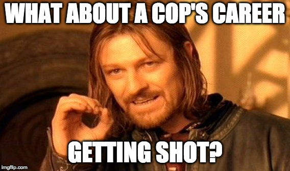 One Does Not Simply Meme | WHAT ABOUT A COP'S CAREER GETTING SHOT? | image tagged in memes,one does not simply | made w/ Imgflip meme maker