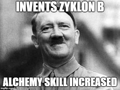 INVENTS ZYKLON B ALCHEMY SKILL INCREASED | image tagged in adolf hitler | made w/ Imgflip meme maker