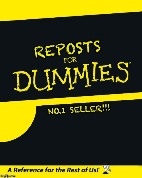 For Dummies | REPOSTS NO.1 SELLER!!! | image tagged in for dummies | made w/ Imgflip meme maker