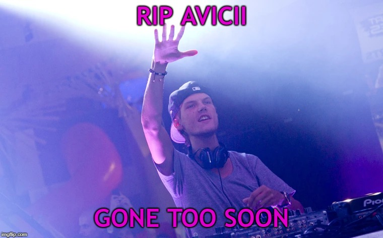Sep 8 '89 -  Apr 20 '89 | RIP AVICII GONE TOO SOON | image tagged in avicii,music,rip | made w/ Imgflip meme maker