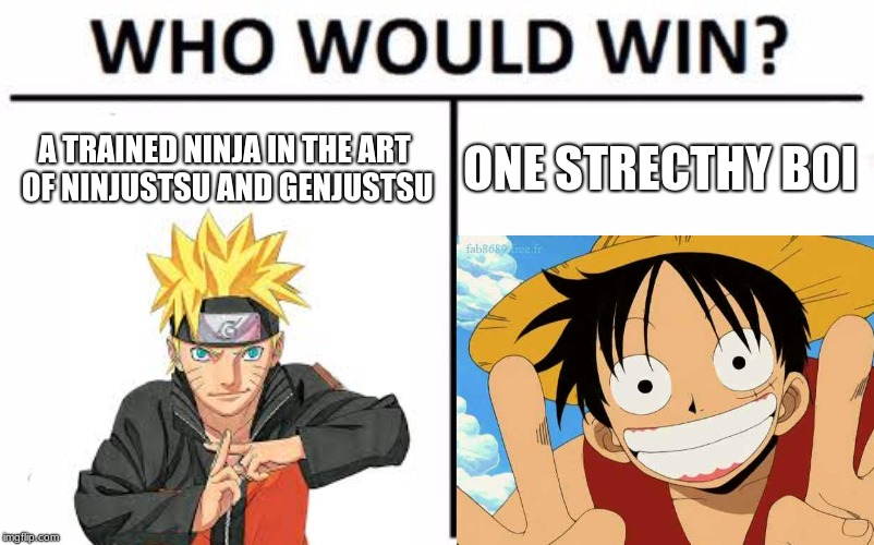 Go ahead tell me who u think would in da comments | A TRAINED NINJA IN THE ART OF NINJUSTSU AND GENJUSTSU ONE STRECTHY BOI | image tagged in anime,who would win | made w/ Imgflip meme maker