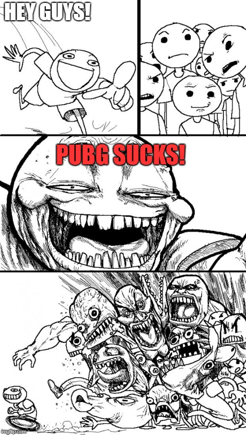 Hey Internet Meme | HEY GUYS! PUBG SUCKS! | image tagged in memes,hey internet | made w/ Imgflip meme maker