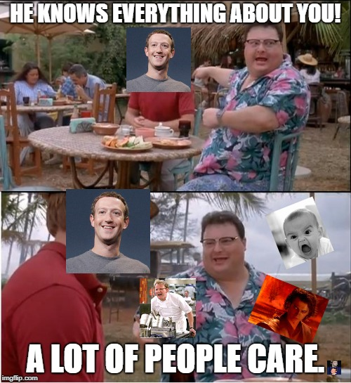 See Nobody Cares Meme | HE KNOWS EVERYTHING ABOUT YOU! A LOT OF PEOPLE CARE. | image tagged in memes,see nobody cares | made w/ Imgflip meme maker