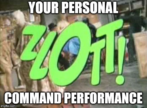 YOUR PERSONAL COMMAND PERFORMANCE | made w/ Imgflip meme maker