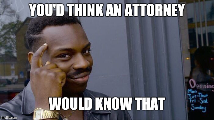 Roll Safe Think About It Meme | YOU'D THINK AN ATTORNEY WOULD KNOW THAT | image tagged in memes,roll safe think about it | made w/ Imgflip meme maker