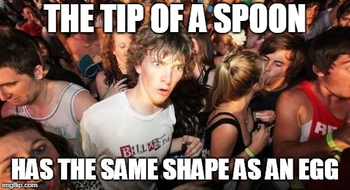 Food Utensils | THE TIP OF A SPOON HAS THE SAME SHAPE AS AN EGG | image tagged in memes,sudden clarity clarence,spoon,egg,shapes,tip | made w/ Imgflip meme maker