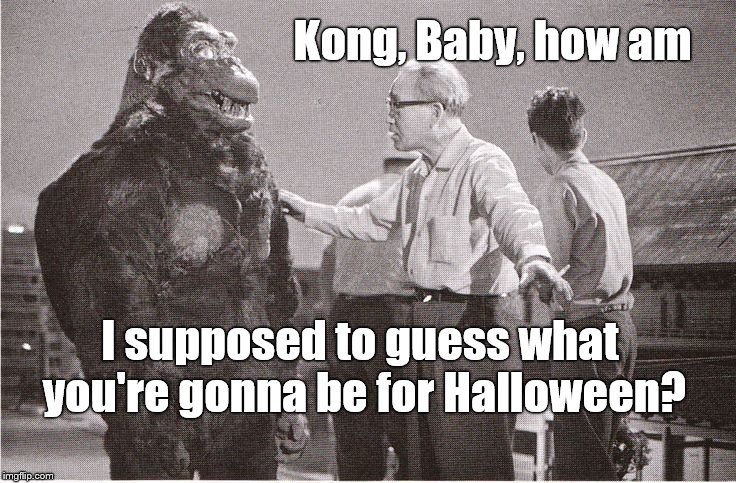 Kong with Director | Kong, Baby, how am I supposed to guess what you're gonna be for Halloween? | image tagged in kong with director | made w/ Imgflip meme maker