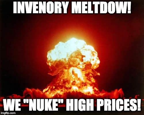 "Nuclear Explosion Meme | INVENORY MELTDOW! WE ""NUKE"" HIGH PRICES! 