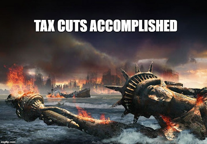 Snarkopolitical Drivel Accomplished | TAX CUTS ACCOMPLISHED | image tagged in isn't it sarcastic,laffer curve lighten up francis | made w/ Imgflip meme maker