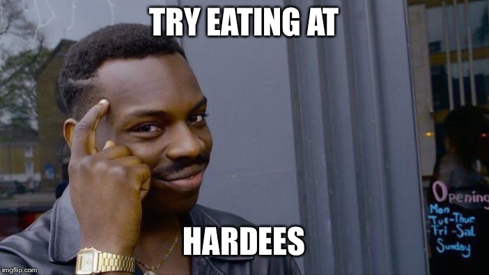 Roll Safe Think About It Meme | TRY EATING AT HARDEES | image tagged in memes,roll safe think about it | made w/ Imgflip meme maker