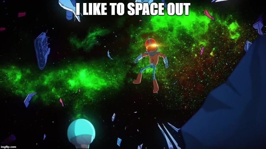 final space | I LIKE TO SPACE OUT | image tagged in final space | made w/ Imgflip meme maker