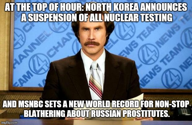 BREAKING NEWS | AT THE TOP OF HOUR: NORTH KOREA ANNOUNCES A SUSPENSION OF ALL NUCLEAR TESTING AND MSNBC SETS A NEW WORLD RECORD FOR NON-STOP BLATHERING ABOU | image tagged in breaking news,north korea,msnbc | made w/ Imgflip meme maker