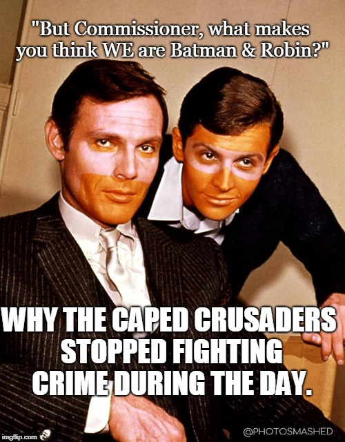 "Bat Tan Lines | ""But Commissioner, what makes you think WE are Batman & Robin?"" WHY THE CAPED CRUSADERS STOPPED FIGHTING CRIME DURING THE DAY. 