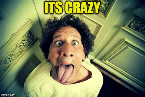 ITS CRAZY | made w/ Imgflip meme maker