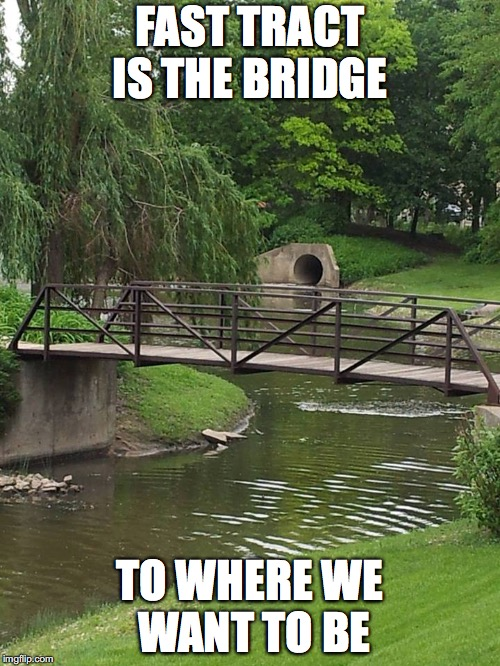 The bridge | FAST TRACT IS THE BRIDGE TO WHERE WE WANT TO BE | image tagged in diet | made w/ Imgflip meme maker