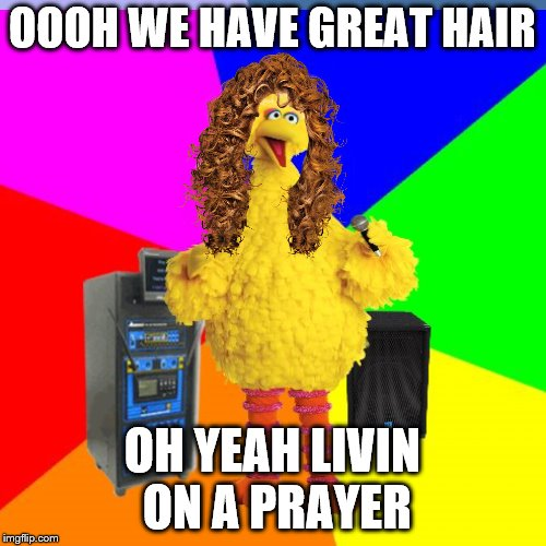 OOOH WE HAVE GREAT HAIR OH YEAH LIVIN ON A PRAYER | made w/ Imgflip meme maker
