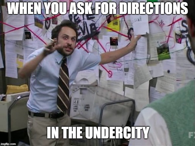 Charlie Conspiracy (Always Sunny in Philidelphia) | WHEN YOU ASK FOR DIRECTIONS IN THE UNDERCITY | image tagged in charlie conspiracy always sunny in philidelphia | made w/ Imgflip meme maker