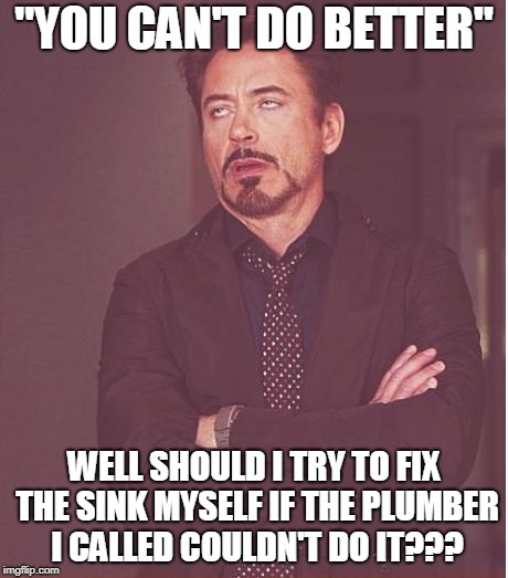 "Stupid Comebacks #101 | ""YOU CAN'T DO BETTER"" WELL SHOULD I TRY TO FIX THE SINK MYSELF IF THE PLUMBER I CALLED COULDN'T DO IT??? 