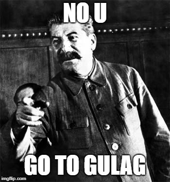 Stalin | NO U GO TO GULAG | image tagged in stalin | made w/ Imgflip meme maker