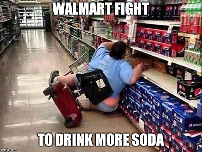 WALMART FIGHT TO DRINK MORE SODA | made w/ Imgflip meme maker