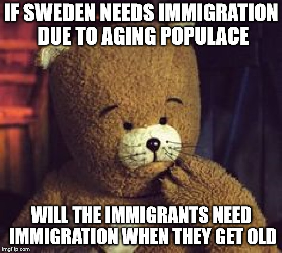 Bjornes immiception | IF SWEDEN NEEDS IMMIGRATION DUE TO AGING POPULACE WILL THE IMMIGRANTS NEED IMMIGRATION WHEN THEY GET OLD | image tagged in bjrnes magasin,immigration,sweden,old people,childrens tv,entertainment | made w/ Imgflip meme maker