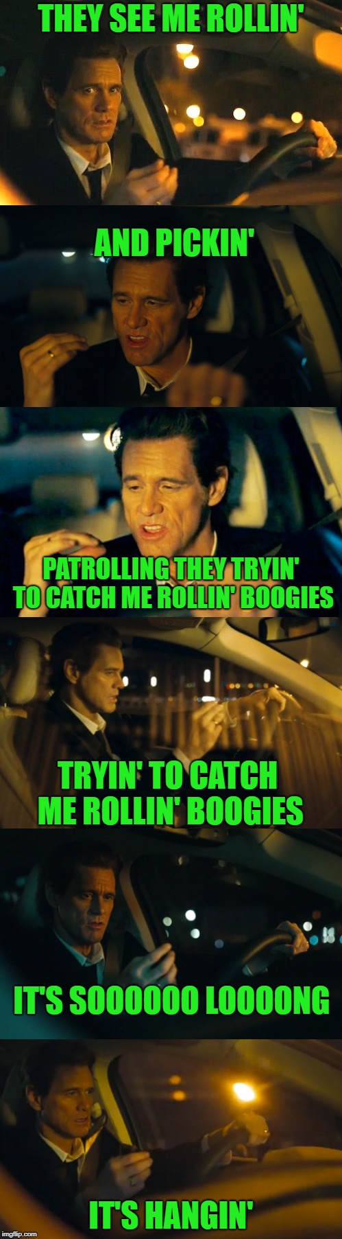 Ridin' Green | THEY SEE ME ROLLIN' IT'S HANGIN' AND PICKIN' PATROLLING THEY TRYIN' TO CATCH ME ROLLIN' BOOGIES TRYIN' TO CATCH ME ROLLIN' BOOGIES IT'S SOOO | image tagged in memes,funny,boogers | made w/ Imgflip meme maker