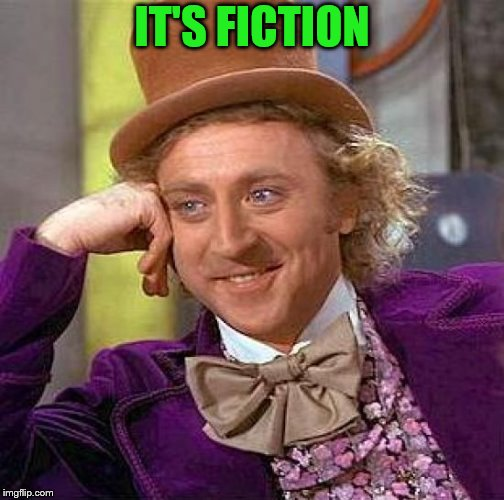 Creepy Condescending Wonka Meme | IT'S FICTION | image tagged in memes,creepy condescending wonka | made w/ Imgflip meme maker