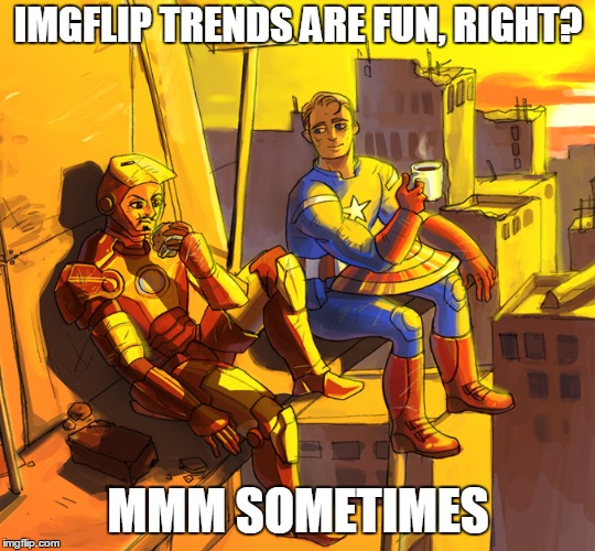 IMGFLIP TRENDS ARE FUN, RIGHT? MMM SOMETIMES | made w/ Imgflip meme maker