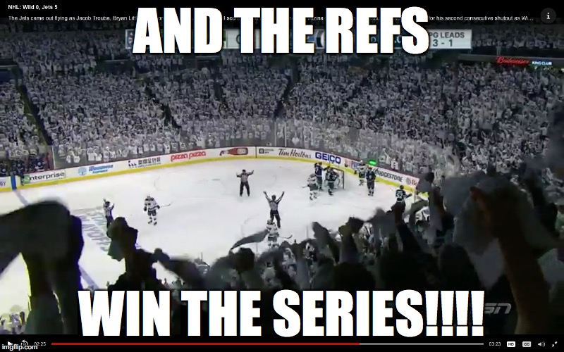 Refs win | AND THE REFS WIN THE SERIES!!!! | image tagged in nhl,hockey,refs,wild,jets,playoffs | made w/ Imgflip meme maker