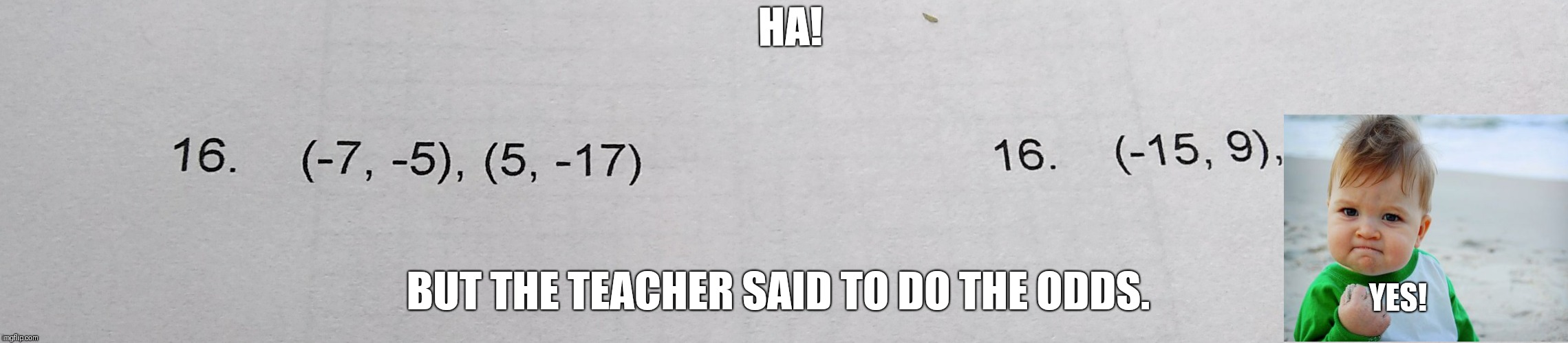 HA! BUT THE TEACHER SAID TO DO THE ODDS. YES! | image tagged in jeff burkellyson | made w/ Imgflip meme maker