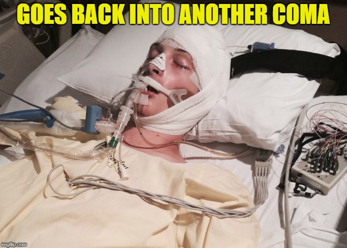 GOES BACK INTO ANOTHER COMA | made w/ Imgflip meme maker